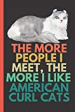 The More I Like American Curl Cats Notebook: Funny American Curl Cat Journal Gift For American Curl Cat Lovers Cats Themed Blank College Ruled Notepad Diary For Writing 6x9