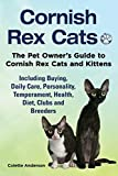 Cornish Rex Cats, The Pet Owner's Guide to Cornish Rex Cats and Kittens Including Buying, Daily Care, Personality, Temperament, Health, Diet, Clubs and Breeders