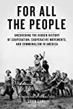 Curl, J: For All The People: Uncovering the Hidden History of Cooperation, Cooperative Movements, and Communalism in America